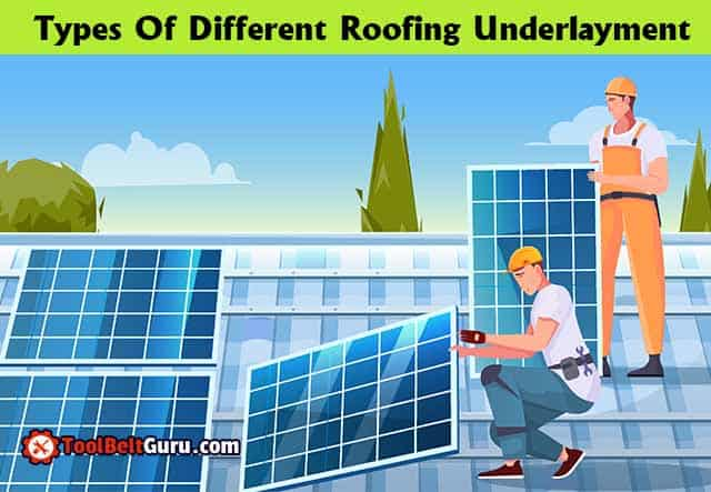 Types Of Different Roofing Underlayment